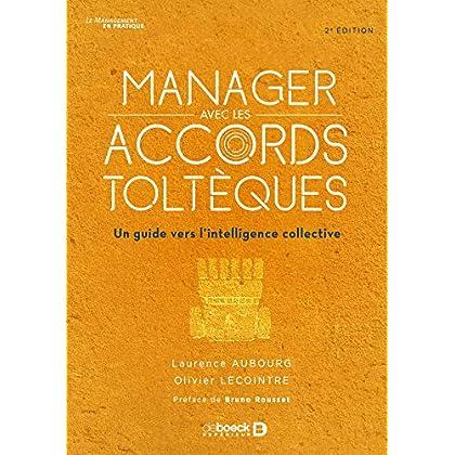 Manager avec les Accords toltèques : Un guide vers l'intelligence collective (Le management en pratique)