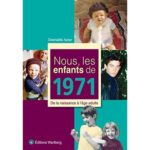 Nous, les enfants de 1971 : De la naissance à l'âge adulte