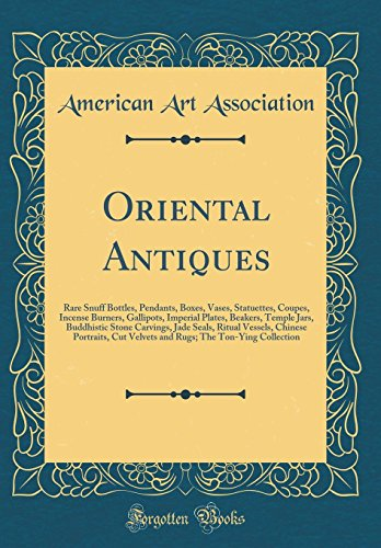 Oriental Antiques: Rare Snuff Bottles, Pendants, Boxes, Vases, Statuettes, Coupes, Incense Burners, Gallipots, Imperial Plates, Beakers, Temple Jars, ... Portraits, Cut Velvets and Rugs; The Ton-Y Imperial Vase