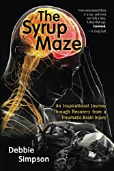 The Syrup Maze: An Inspirational Journey Through Recovery from a Traumatic Brain Injury by Debbie Simpson (2016-01-30)