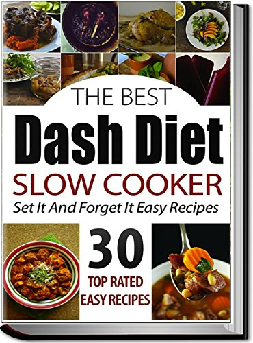 Dash Diet: Dash Diet Slow Cooker Recipes: 15 Minute Set And Forget It Healthy Slow Cooker Recipes (dash diet cookbook, dash diet recipes, dash diet, slow ... low sodium cookbook) (English Edition)