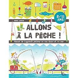 Allons à la pêche ! : Manuel de l'apprenti pêcheur en eau douce et en mer