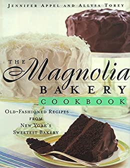The Magnolia Bakery Cookbook: Old Fashioned Recipes From New Yorks Sweetest Bakery (English Edition) von [Appel, Jennifer, Torey, Allysa]