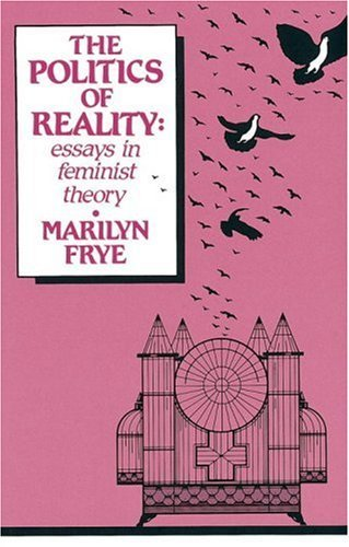 The Politics of Reality (The Crossing Press feminist series): Written by Marilyn Frye, 1983 Edition, Publisher: Crossing Press,U.S. [Paperback]