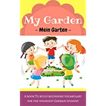 My Garden - Mein Garten: A Picture Book for the Youngest German Student (English Edition)