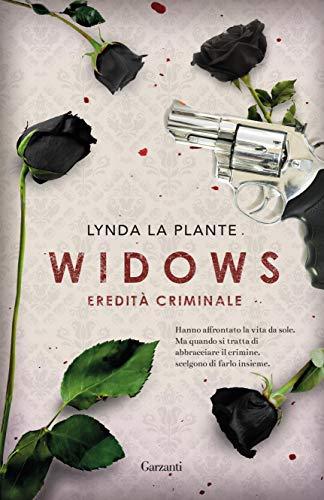 Widows: Eredità criminale di [La Plante, Lynda]