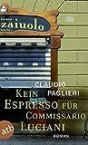 Kein Espresso für Commissario Luciani: Roman (Commissario Luciani ermittelt, Band 1) - Claudio Paglieri