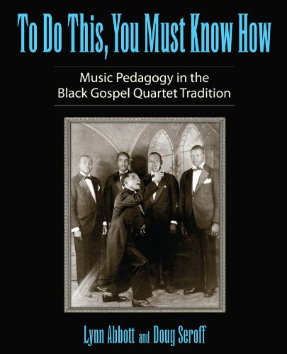 To Do This, You Must Know How: Music Pedagogy in the Black Gospel Quartet Tradition (American Made Music Series)