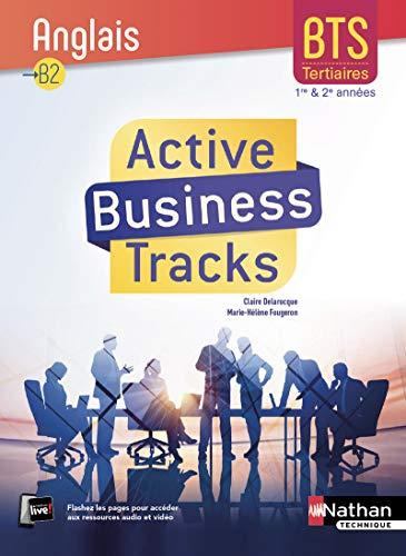 Active Business Tracks - Anglais - BTS 1re et 2e années B2 par Claire Delarocque