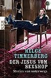 Der Jesus vom Sexshop: Stories von unterwegs - Helge Timmerberg