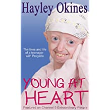 Young at Heart: Hayley Okines - The likes and life of a teenager with Progeria (English Edition)