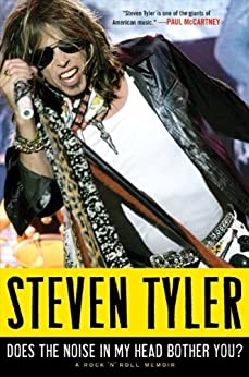 Does the Noise in My Head Bother You?: A Rock 'n' Roll Memoir von [Tyler, Steven]