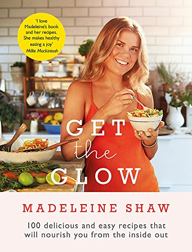 Get The Glow: Delicious and Easy Recipes That Will Nourish You from the Inside Out Chelsea Dessert