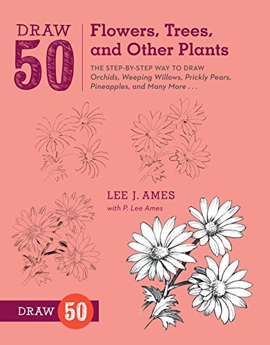 Draw 50 Flowers, Trees, and Other Plants: The Step-By-Step Way to Draw Orchids, Weeping Willows, Prickly Pears, Pineapples, and Many More... por Lee J. Ames