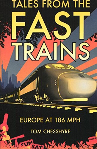 Tales from the Fast Trains: Europe at 186 Mph par Tom Chesshyre