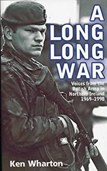 A Long Long War: Voices from the British Army in Northern Ireland 1969-98 by [Wharton, Ken]