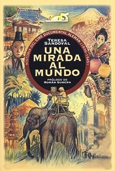 UNA MIRADA AL MUNDO. Historia del cine documental alemán (1896-1945) de [Sandoval, María Teresa]