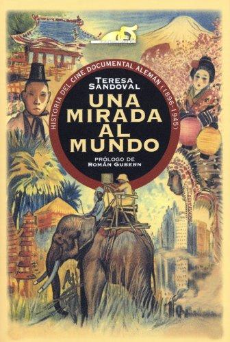 UNA MIRADA AL MUNDO. Historia del cine documental alemán (1896-1945) por María Teresa Sandoval