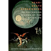Near-Death Experiences: Understanding Our Visions of the Afterlife