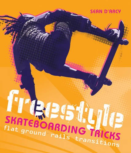 Freestyle Skateboarding Tricks: Flat Ground, Rails and Transitions por Sean D'Arcy