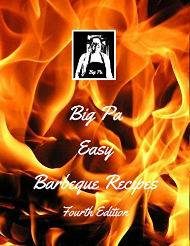 Big Pa's Easy Barbeque Recipes Fourth Edition (English Edition) -