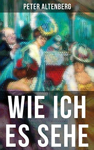 Wie ich es sehe: Die Wiener Jahrhundertwende: Kunst, Gesellschaft, Lebensstile