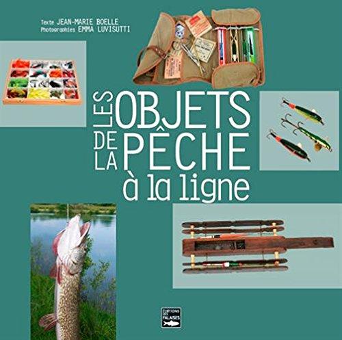 Les objets de la pêche à la ligne par Jean-Marie Boëlle