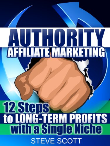 Authority Affiliate Marketing: 12 Steps to Long-Term Profits with a Single Niche (English Edition)