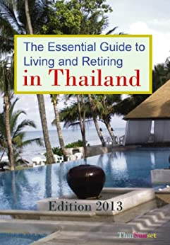 The Essential Guide to Living and Retiring in Thailand - 2013 Edition (English Edition) von [Schemmann, Michael]