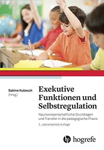 Exekutive Funktionen und Selbstregulation: Neurowissenschaftliche Grundlagen und Transfer in die pädagogische Praxis