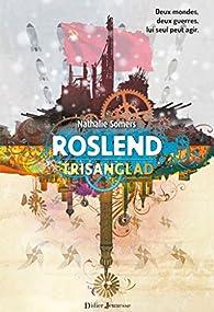 Roslend, Trisanglad, tome 2 par Nathalie Somers