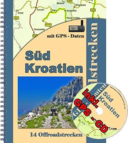 Offroad Reiseführer Kroatien Süd für Geländewagen und Enduro ( inkl. GPS - Daten - CD ): 13 Offroadstrecken auf  Kroatien Süd inkl. einer GPS - CD mit Routen fürs Navi