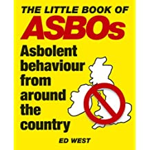 The Little Book of ASBOs: Asbolent Behaviour from Around the Country