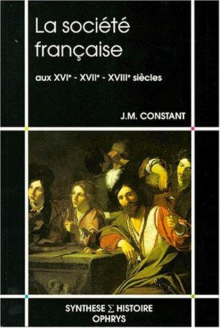 La société française aux XVIe, XVIIe et XVIIIe siècles