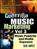 Guerrilla Music Marketing, Vol 3: Music Publicity & Media Exposure Bootcamp (Guerrilla Music Marketing Series) (English Edition)