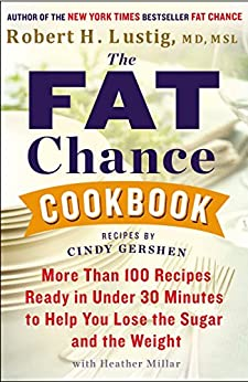 The Fat Chance Cookbook: More Than 100 Recipes Ready in Under 30 Minutes to Help You Lose the Sugar and the Weight von [Lustig, Robert H.]