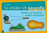So erkläre ich Geografie: Modelle und Versuche einfach anschaulich - Hans Schmidt