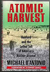 Atomic Harvest: Hanford and the Lethal Toll of America's Nuclear Arsenal