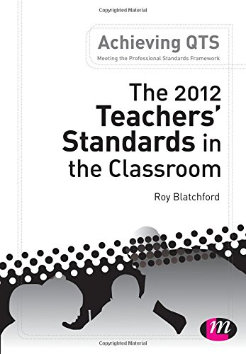 The 2012 Teachers' Standards in the Classroom (Achieving Qts Series)