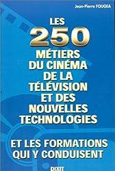 Les 250 métiers du cinéma, de la télévision et des nouvelles technologies & les formations qui y conduisent