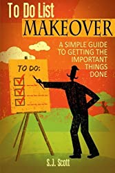 To-Do List Makeover: A Simple Guide to Getting the Important Things Done by S.J. Scott (2014-05-30)