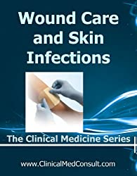 Wound Care and Skin Infections - 2018 (The Clinical Medicine Series Book 30)