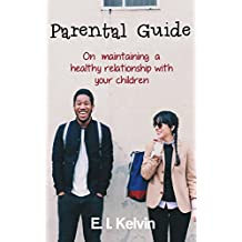 Parental Guide on Maintaining a Healthy Relationship With Your Children (English Edition)