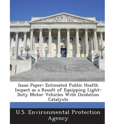 Issue Paper: Estimated Public Health Impact as a Result of Equipping Light-Duty Motor Vehicles with Oxidation Catalysts (Paperback) - Common (Duty-motor)