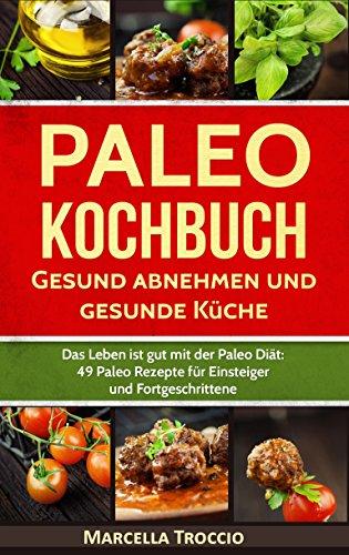 PALEO KOCHBUCH GESUND ABNEHMEN UND GESUNDE KÜCHE: Das Leben ist ...