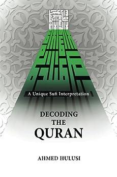 Decoding The QURAN (A Unique Sufi Interpretation) by [Hulusi, Ahmed]