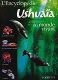 L'Encyclopédie ushuaia du monde vivant