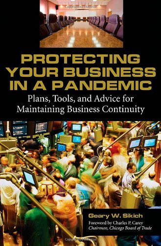 Protecting Your Business in a Pandemic: Plans, Tools, and Advice for Maintaining Business Continuity by Geary W. Sikich (2008-06-30)