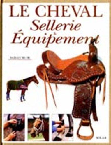 Le cheval. Sellerie & Equipement