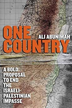 One Country: A Bold Proposal to End the Israeli-Palestinian Impasse by [Abunimah, Ali]